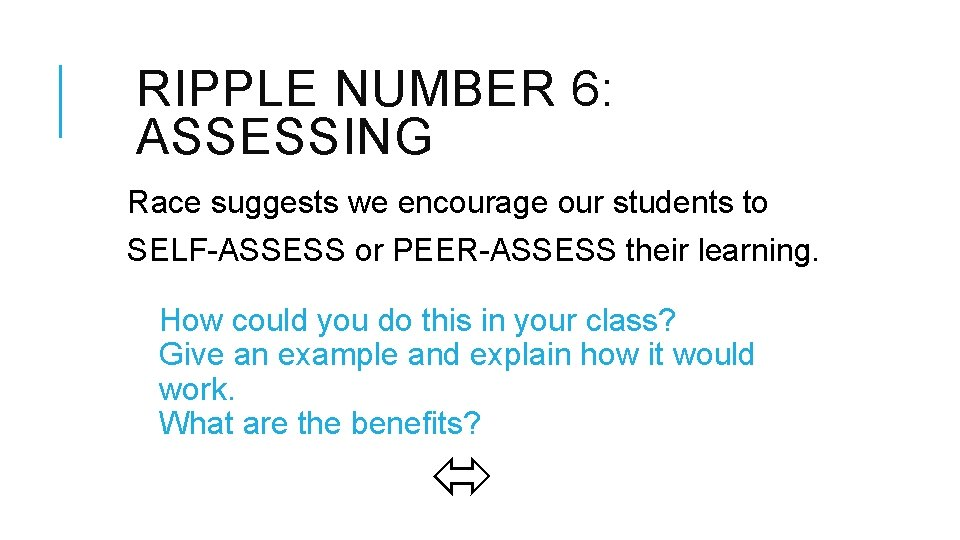 RIPPLE NUMBER 6: ASSESSING Race suggests we encourage our students to SELF-ASSESS or PEER-ASSESS