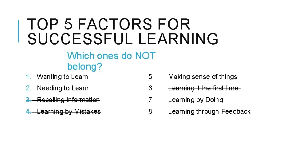 TOP 5 FACTORS FOR SUCCESSFUL LEARNING Which ones do NOT belong? 1. Wanting to
