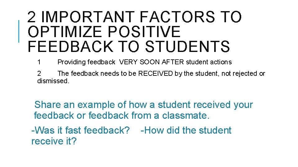 2 IMPORTANT FACTORS TO OPTIMIZE POSITIVE FEEDBACK TO STUDENTS 1 Providing feedback VERY SOON