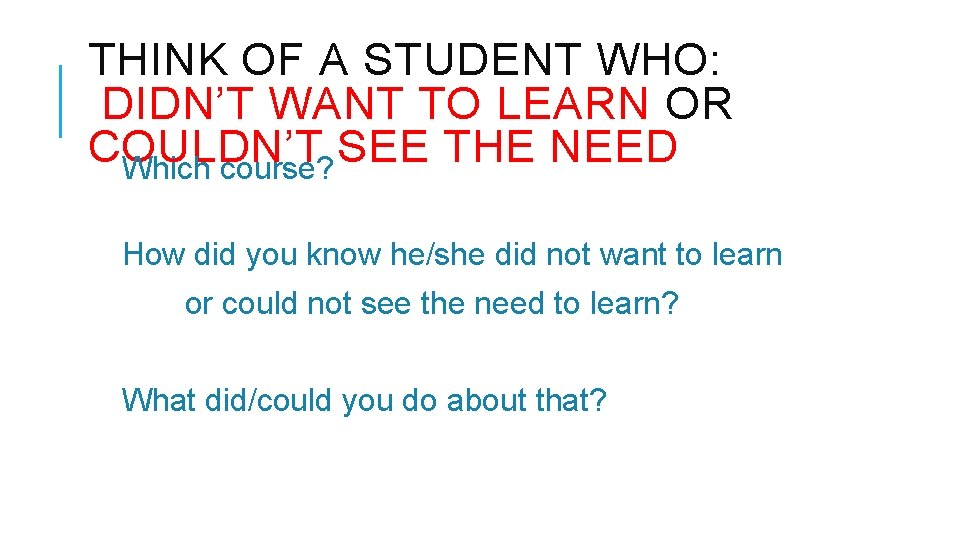THINK OF A STUDENT WHO: DIDN'T WANT TO LEARN OR COULDN'T SEE THE NEED