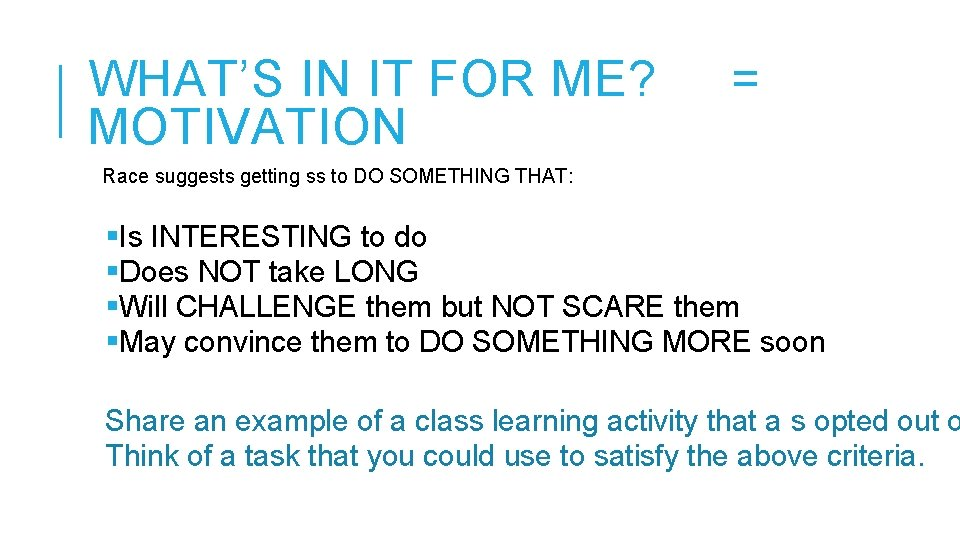 WHAT'S IN IT FOR ME? MOTIVATION = Race suggests getting ss to DO SOMETHING