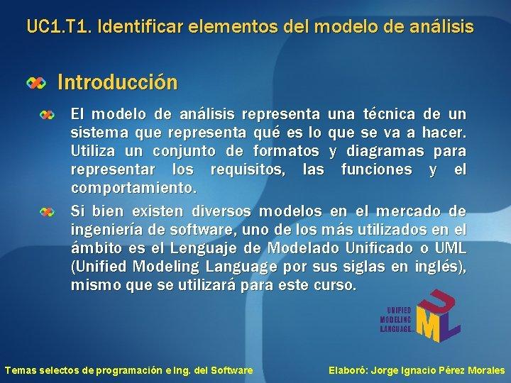 UC 1. T 1. Identificar elementos del modelo de análisis Introducción El modelo de