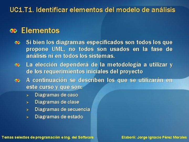 UC 1. T 1. Identificar elementos del modelo de análisis Elementos Si bien los