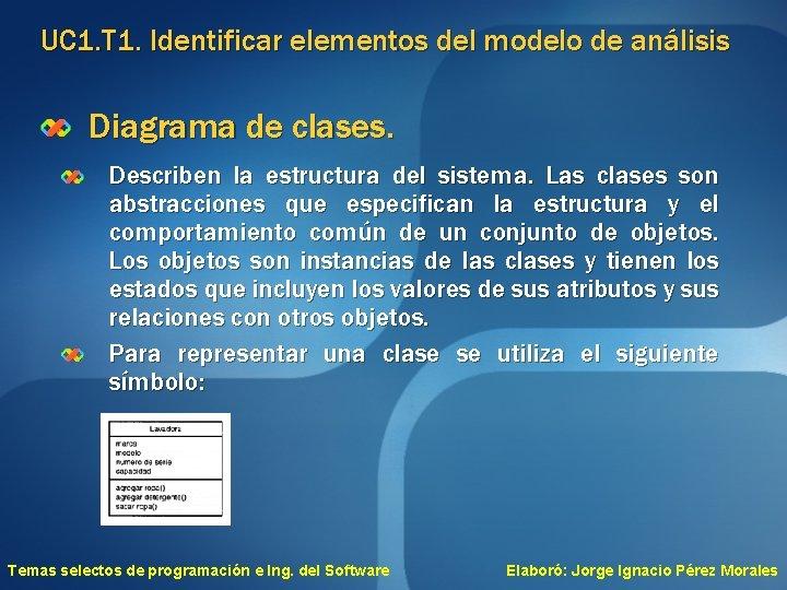 UC 1. T 1. Identificar elementos del modelo de análisis Diagrama de clases. Describen
