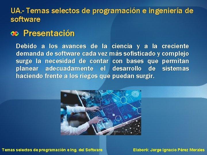 UA. - Temas selectos de programación e ingeniería de software Presentación Debido a los