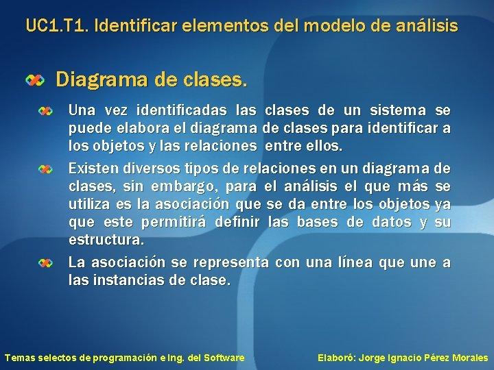 UC 1. T 1. Identificar elementos del modelo de análisis Diagrama de clases. Una