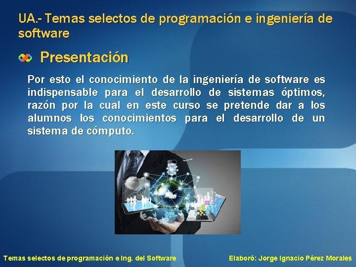 UA. - Temas selectos de programación e ingeniería de software Presentación Por esto el