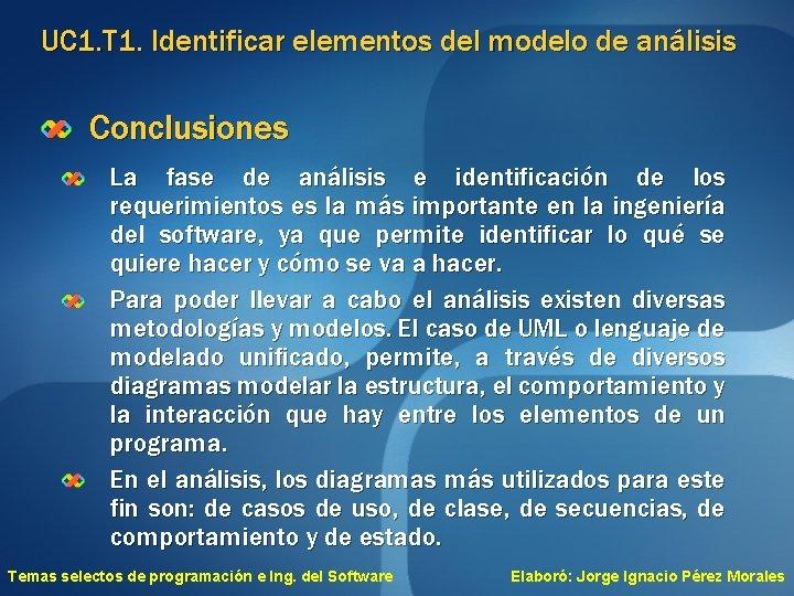 UC 1. T 1. Identificar elementos del modelo de análisis Conclusiones La fase de