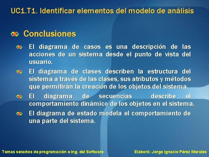 UC 1. T 1. Identificar elementos del modelo de análisis Conclusiones El diagrama de