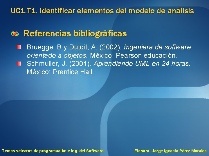 UC 1. T 1. Identificar elementos del modelo de análisis Referencias bibliográficas Bruegge, B