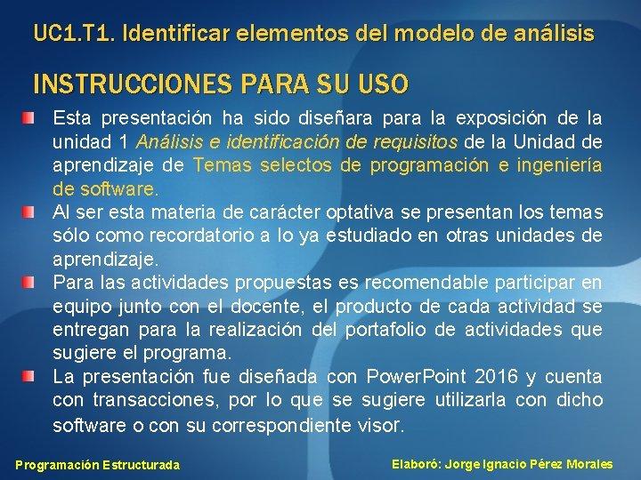 UC 1. T 1. Identificar elementos del modelo de análisis INSTRUCCIONES PARA SU USO
