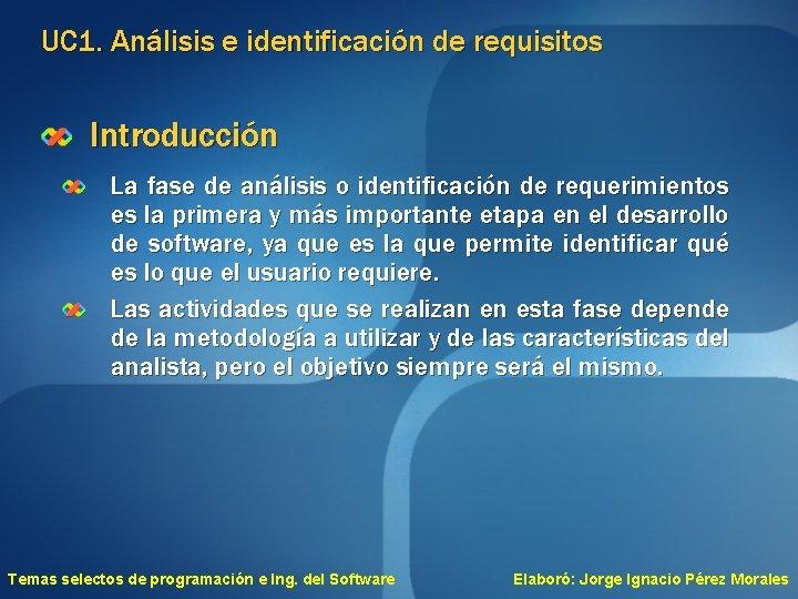 UC 1. Análisis e identificación de requisitos Introducción La fase de análisis o identificación