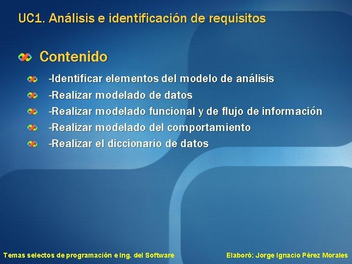 UC 1. Análisis e identificación de requisitos Contenido -Identificar elementos del modelo de análisis