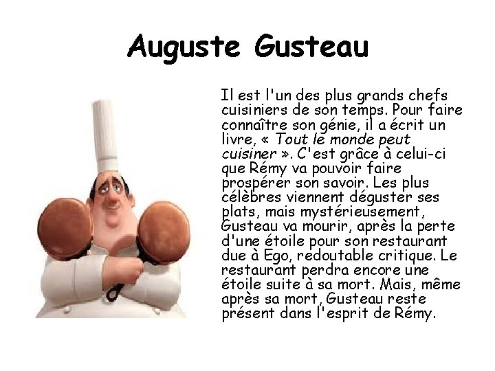 Auguste Gusteau Il est l'un des plus grands chefs cuisiniers de son temps. Pour