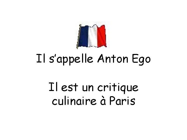 Il s'appelle Anton Ego Il est un critique culinaire à Paris