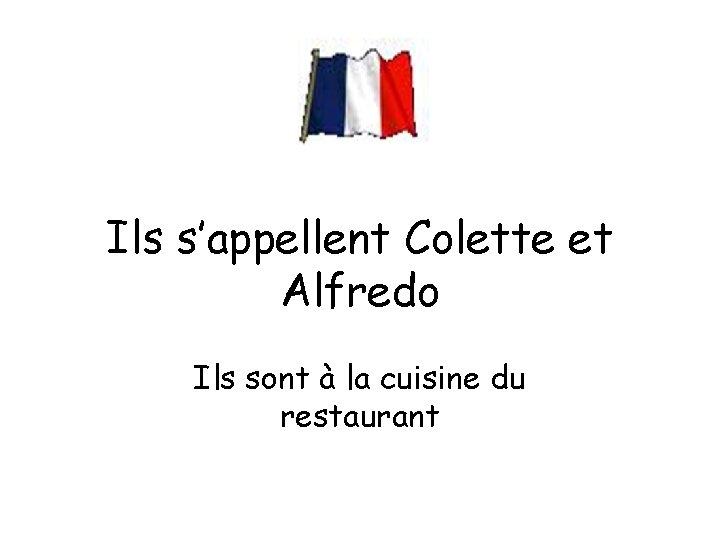 Ils s'appellent Colette et Alfredo Ils sont à la cuisine du restaurant