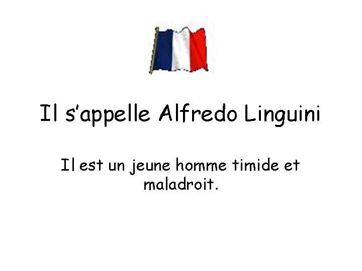 Il s'appelle Alfredo Linguini Il est un jeune homme timide et maladroit.
