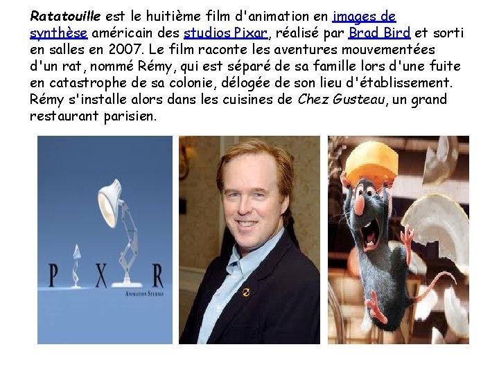 Ratatouille est le huitième film d'animation en images de synthèse américain des studios Pixar,