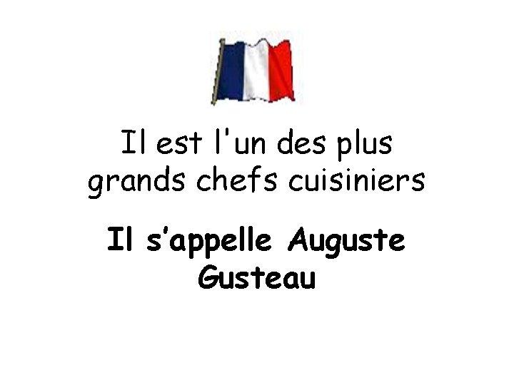 Il est l'un des plus grands chefs cuisiniers Il s'appelle Auguste Gusteau