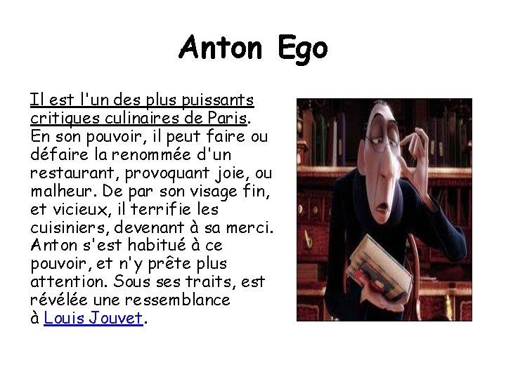 Anton Ego Il est l'un des plus puissants critiques culinaires de Paris. En son