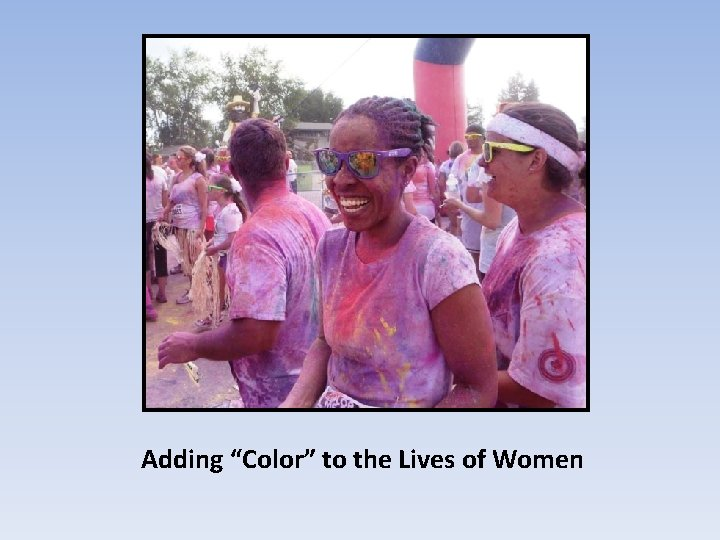 """Adding """"Color"""" to the Lives of Women"""