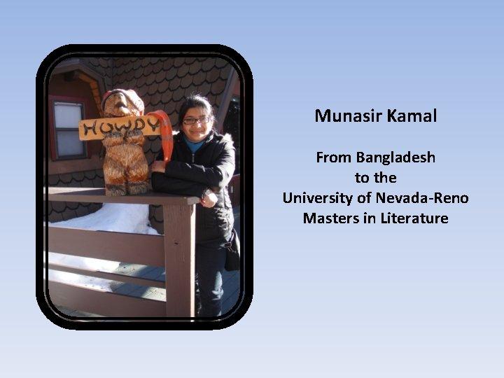 Munasir Kamal From Bangladesh to the University of Nevada-Reno Masters in Literature