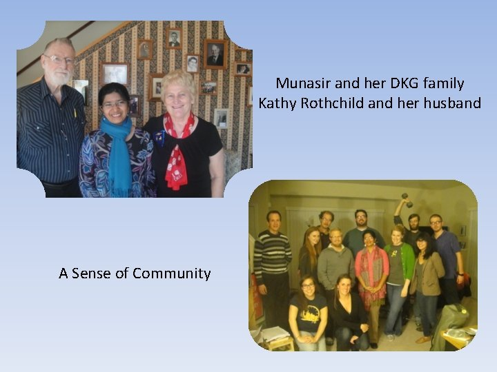 Munasir and her DKG family Kathy Rothchild and her husband A Sense of Community