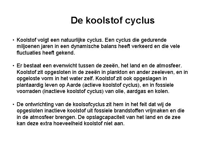 De koolstof cyclus • Koolstof volgt een natuurlijke cyclus. Een cyclus die gedurende miljoenen