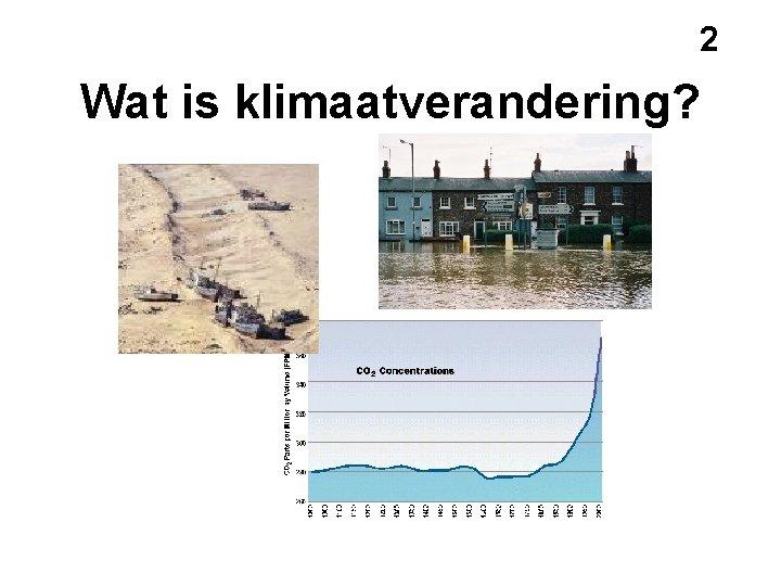 2 Wat is klimaatverandering?