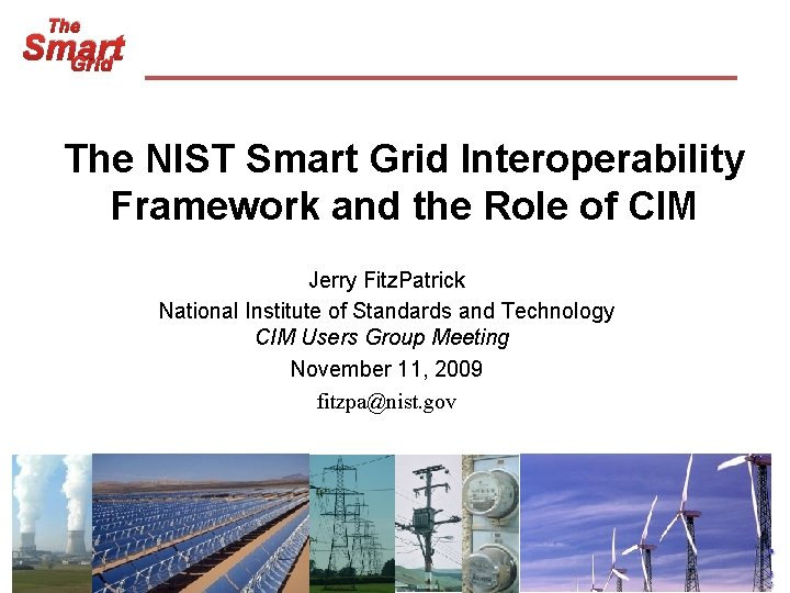 The Smart Grid The NIST Smart Grid Interoperability Framework and the Role of CIM