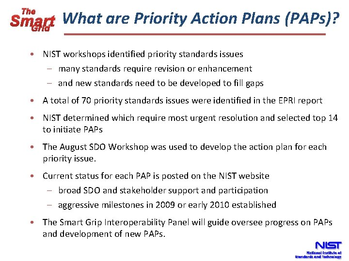 The What are Priority Action Plans (PAPs)? Smart Grid • NIST workshops identified priority