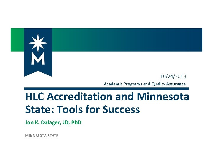 10/24/2019 Academic Programs and Quality Assurance HLC Accreditation and Minnesota State: Tools for Success