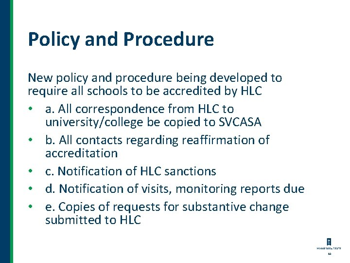 Policy and Procedure New policy and procedure being developed to require all schools to