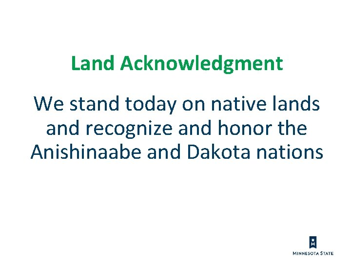 Land Acknowledgment We stand today on native lands and recognize and honor the Anishinaabe
