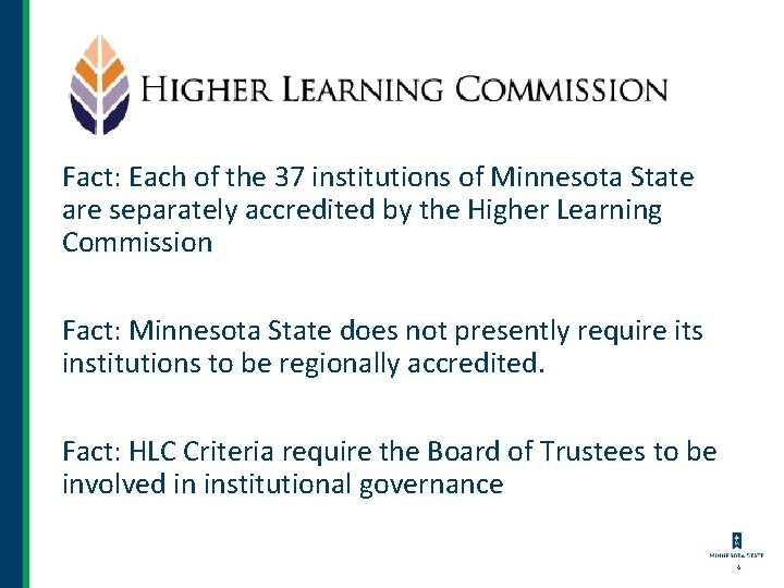Fact: Each of the 37 institutions of Minnesota State are separately accredited by the