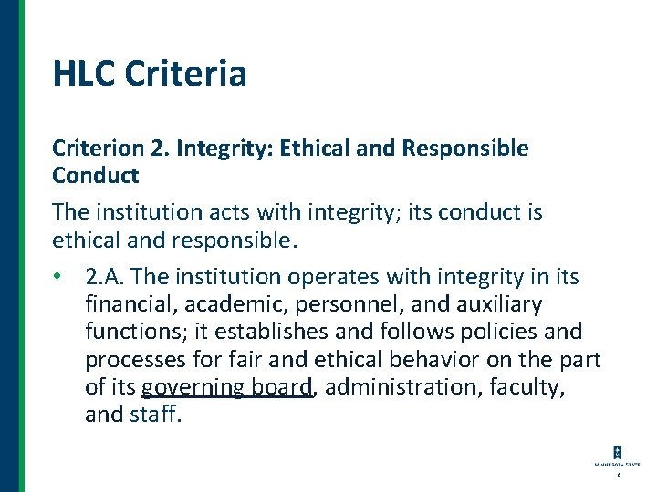 HLC Criteria Criterion 2. Integrity: Ethical and Responsible Conduct The institution acts with integrity;