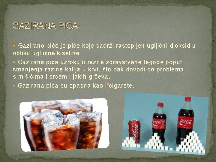GAZIRANA PIĆA: § Gazirano piće je piće koje sadrži rastopljen ugljični dioksid u obliku