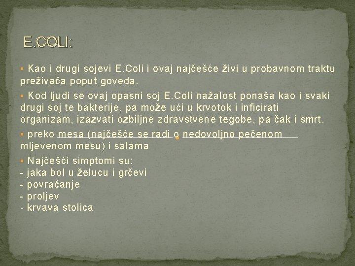 E. COLI: § Kao i drugi sojevi E. Coli i ovaj najčešće živi u