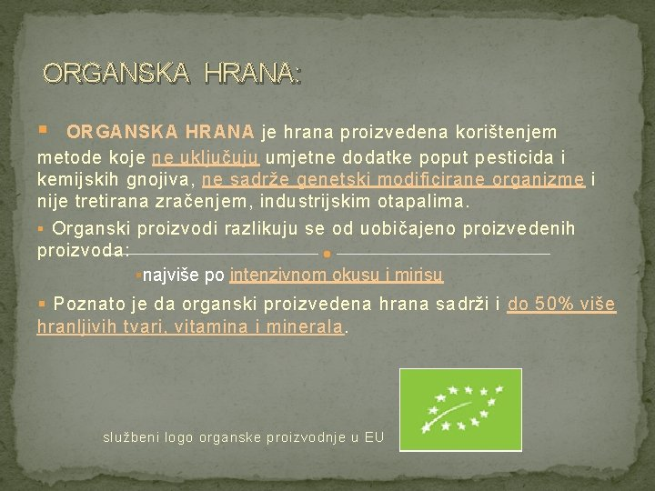 ORGANSKA HRANA: § ORGANSKA HRANA je hrana proizvedena korištenjem metode koje ne uključuju umjetne