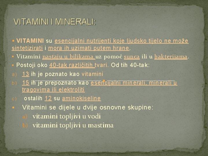 VITAMINI I MINERALI: § VITAMINI su esencijalni nutrijenti koje ljudsko tijelo ne može sintetizirati