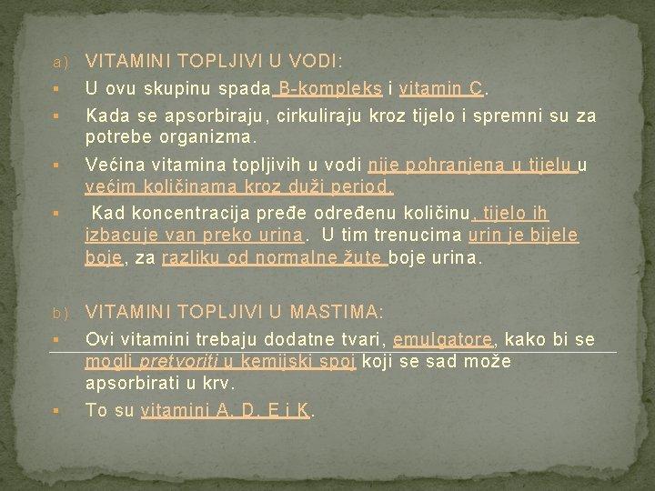 a) § VITAMINI TOPLJIVI U VODI: U ovu skupinu spada B-kompleks i vitamin C.