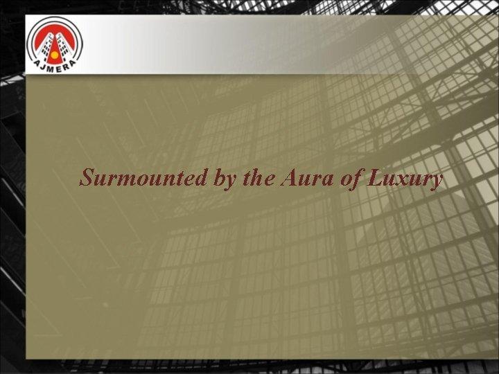 Surmounted by the Aura of Luxury