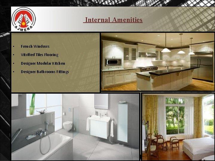 Internal Amenities • French Windows • Vitrified Tiles Flooring • Designer Modular Kitchen •