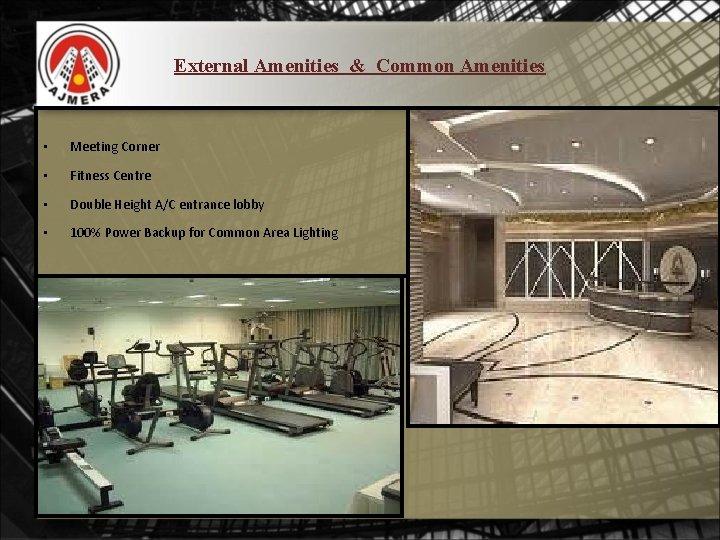 External Amenities & Common Amenities • Meeting Corner • Fitness Centre • Double Height
