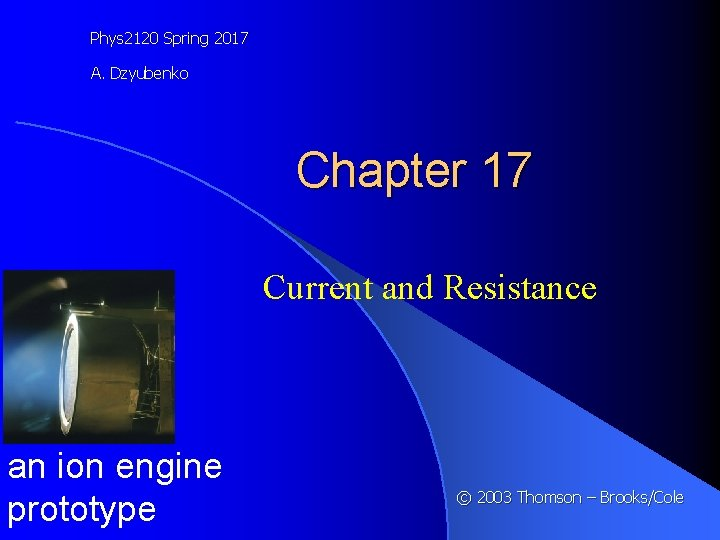 Phys 2120 Spring 2017 A. Dzyubenko Chapter 17 Current and Resistance an ion engine
