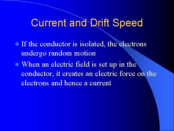 Current and Drift Speed l If the conductor is isolated, the electrons undergo random
