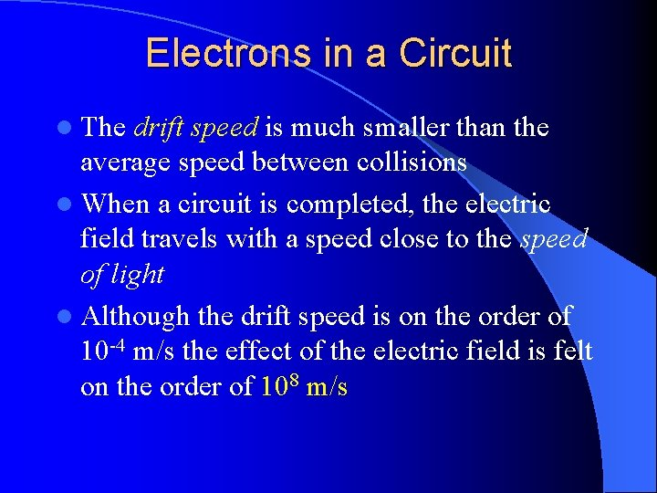 Electrons in a Circuit l The drift speed is much smaller than the average
