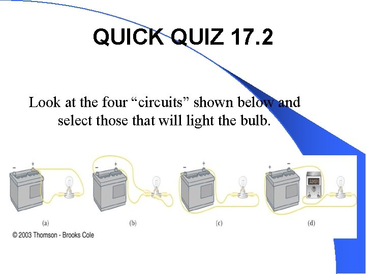 """QUICK QUIZ 17. 2 Look at the four """"circuits"""" shown below and select those"""