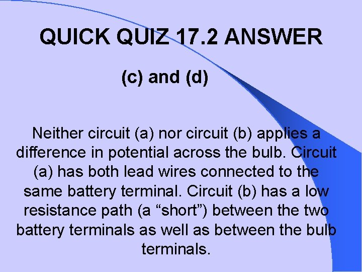 QUICK QUIZ 17. 2 ANSWER (c) and (d) Neither circuit (a) nor circuit (b)