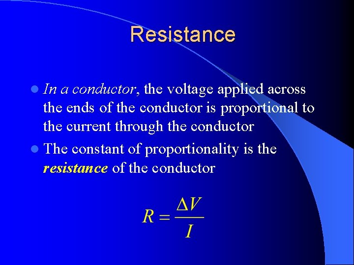 Resistance l In a conductor, the voltage applied across the ends of the conductor